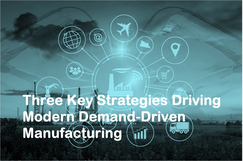 3 strategies for modern demand driven manufacturing
