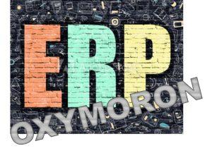 ERP is an Oxymoron